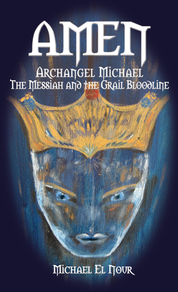 AMEN - ARCHANGEL MICHAEL- The Messiah and the Grail Bloodline